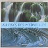 Au pays des Merveilles Les plus beaux sites naturels de France