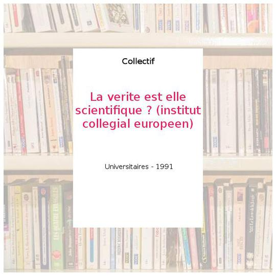 La verite est elle scientifique ? (institut collegial europeen) - Collectif - Photo 0