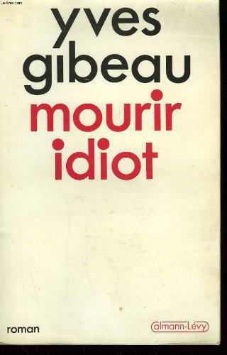 Mourir idiot - Yves Gibeau - Photo 0
