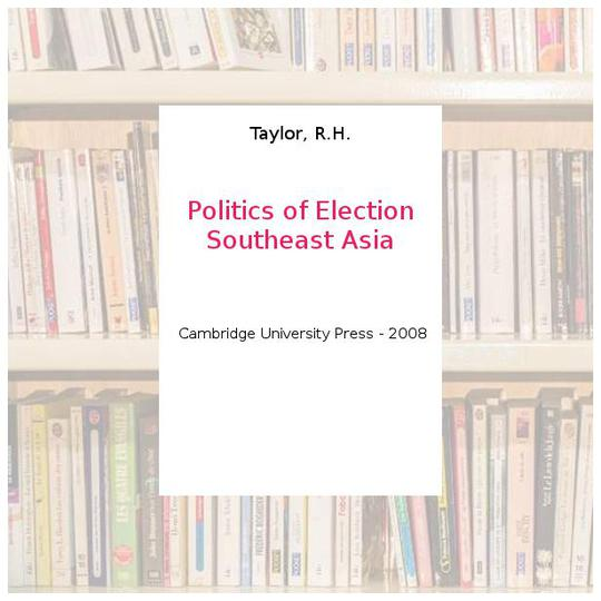 Politics of Election Southeast Asia - Taylor, R.H. - Photo 0