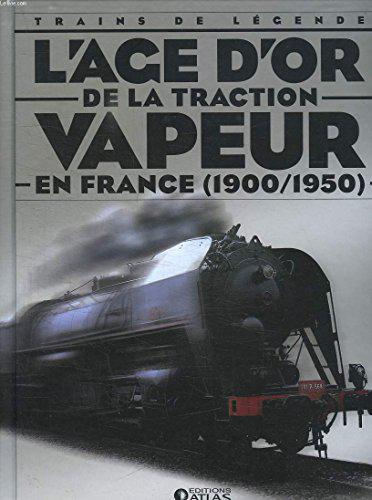 L'AGE D'OR DE LA TRACTION VAPEUR EN FRANCE (1900-1950) - Collectif - Photo 0