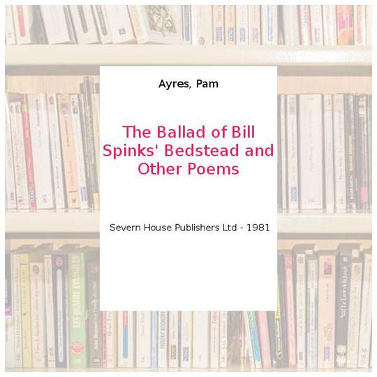 The Ballad of Bill Spinks' Bedstead and Other Poems - Ayres, Pam - Photo 0