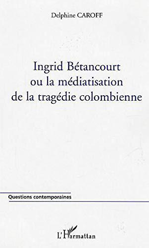 Ingrid Bétancourt ou la malédiction de la tragédie colombienne - Caroff, Delphine - Photo 0