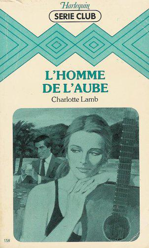 L'homme de l'aube : Collection : Harlequin série club n° 158 - Charlotte Lamb - Photo 0