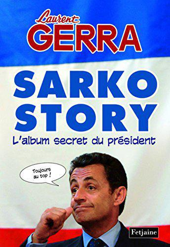 Sarko Story : L'album secret du président - Laurent Gerra - Photo 0