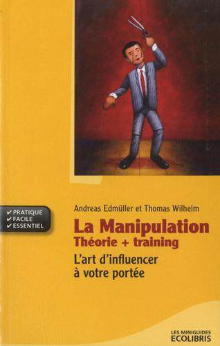 La manipulation: Théorie + Training. L'art d'influencer à votre portée - Photo 0