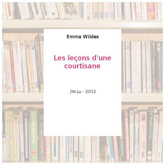 Les leçons d'une courtisane - Emma Wildes - Photo 0
