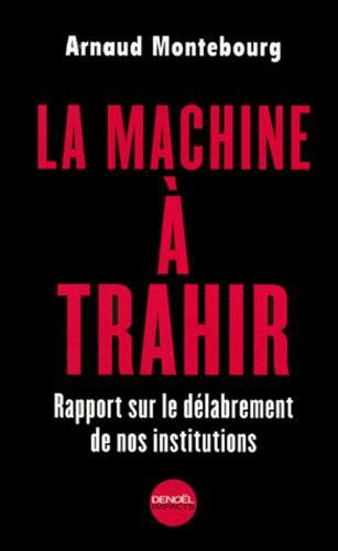 La machine à trahir. Rapport sur le délabrement de nos institutions - Photo 0
