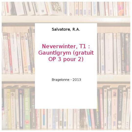 Neverwinter, T1 : Gauntlgrym (gratuit OP 3 pour 2) - Salvatore, R A