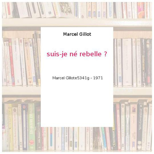 suis-je né rebelle ? - Marcel Gillot - Photo 0