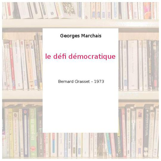 le défi démocratique - Georges Marchais - Photo 0