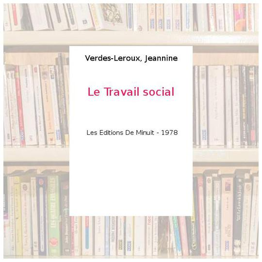 Le Travail social - Verdes-Leroux, Jeannine - Photo 0
