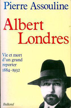 Albert Londres. Vie et mort d'un grand reporter, 1884-1932 - Photo 0