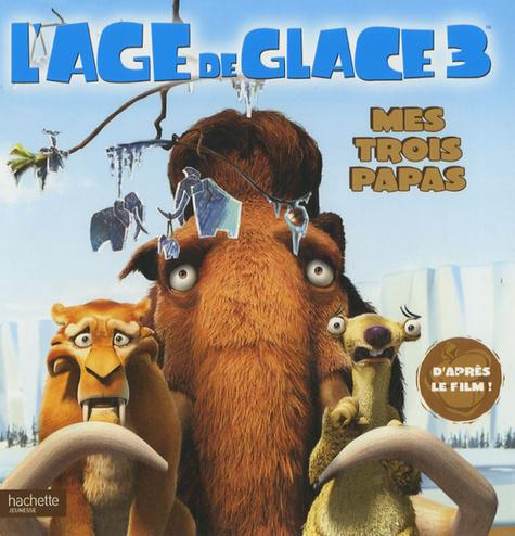 L'Age de glace 3 : Mes 3 papas - Photo 0