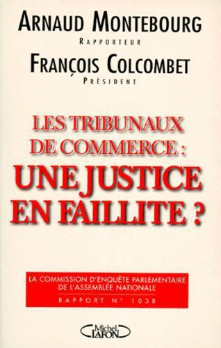 LES TRIBUNAUX DE COMMERCE : UNE JUSTICE EN FAILLITE ? Rapport ...