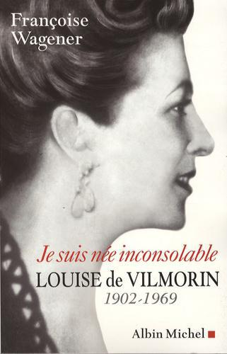Je suis née inconsolable. Louise de Vilmorin (1902-1969) - Photo 0