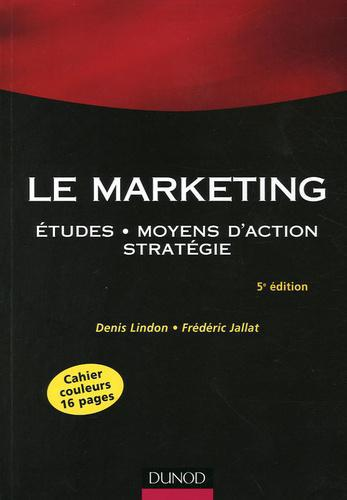 Le Marketing. Etudes, moyens d'action, stratégie, 5e édition - Photo 0