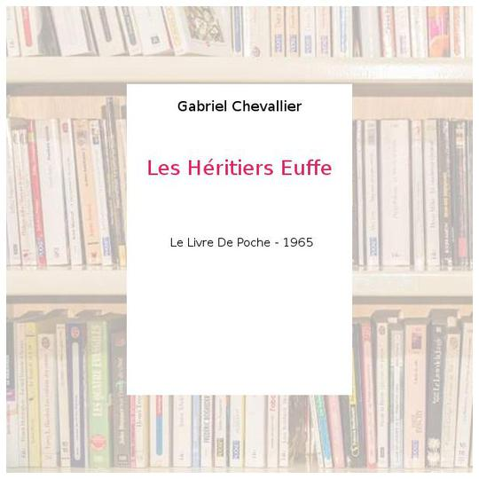 Les Héritiers Euffe - Gabriel Chevallier - Photo 0