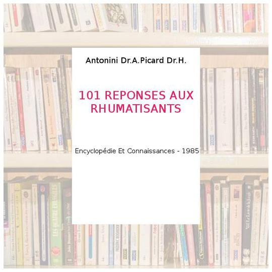 101 REPONSES AUX RHUMATISANTS - Antonini Dr.A.Picard Dr.H. - Photo 0