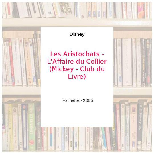 Les Aristochats - L'Affaire du Collier (Mickey - Club du Livre) - Disney - Photo 0