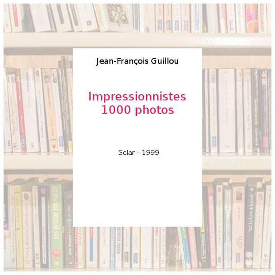 Impressionnistes 1000 photos - Jean-François Guillou - Photo 0
