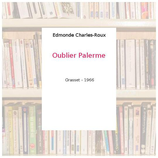 Oublier Palerme - Edmonde Charles-Roux - Photo 0
