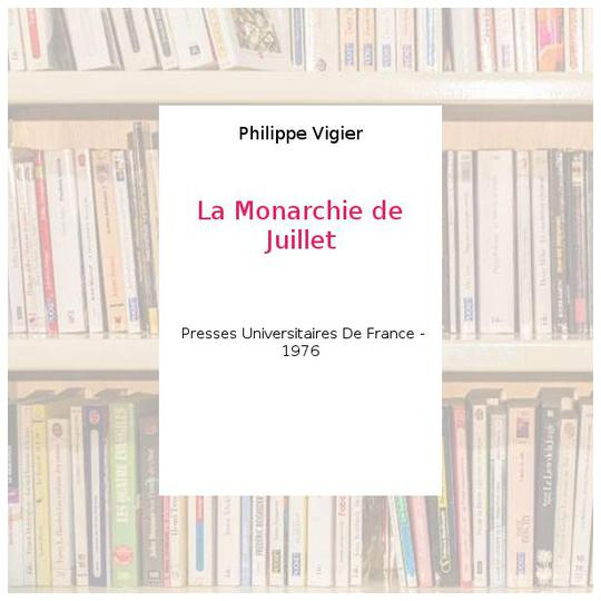 La Monarchie de Juillet - Philippe Vigier - Photo 0
