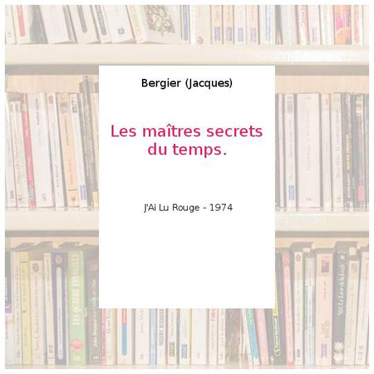 Les maîtres secrets du temps. - Bergier (Jacques) - Photo 0