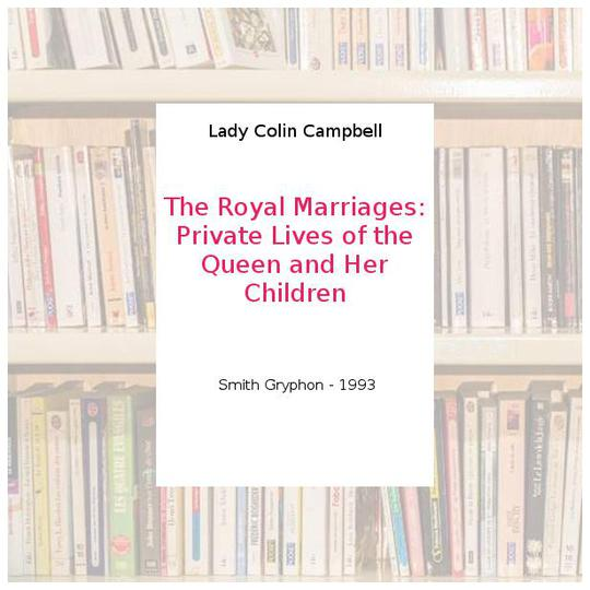 The Royal Marriages: Private Lives of the Queen and Her Children - Lady Colin Campbell - Photo 0