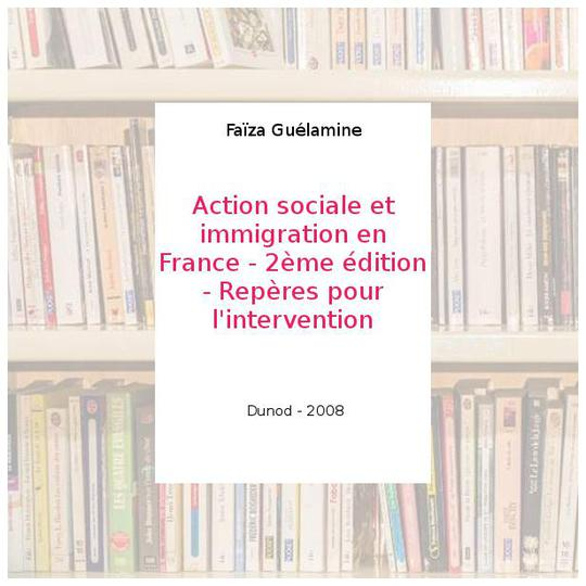 Action sociale et immigration en France - 2ème édition - Repères pour l'intervention - Faïza Guélamine - Photo 0