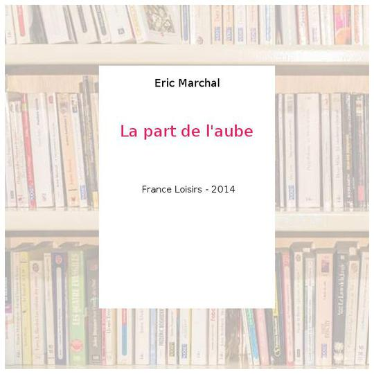 La part de l'aube - Eric Marchal - Photo 0