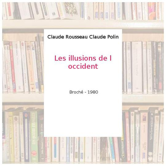 Les illusions de l occident - Claude Rousseau Claude Polin - Photo 0