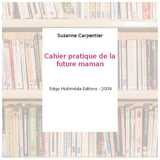 Cahier pratique de la future maman - Suzanne Carpentier - Photo 0