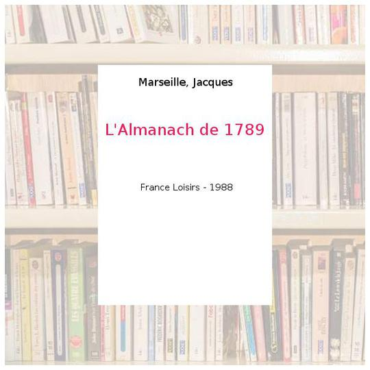 L'Almanach de 1789 - Marseille, Jacques - Photo 0