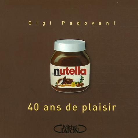 Nutella. 40 Ans de plaisir - Photo 0