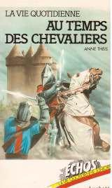 La Vie quotidienne au temps des chevaliers (Collection Échos) - Anne Theis Jean-Charles Kraehn - Photo 0