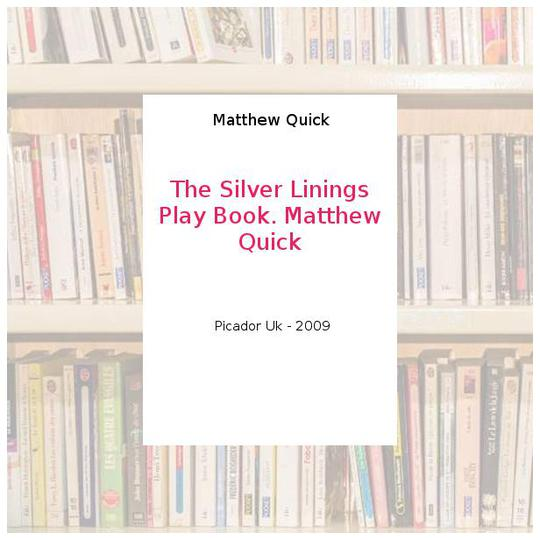 The Silver Linings Play Book. Matthew Quick - Matthew Quick - Photo 0