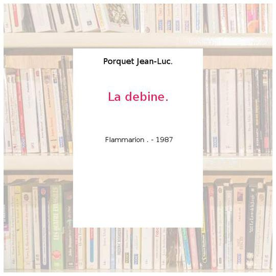 La debine. - Porquet Jean-Luc. - Photo 0