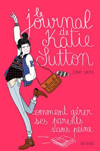 Journal de Katie Sutton ou comment gérer ses parents sans peine - Photo 0