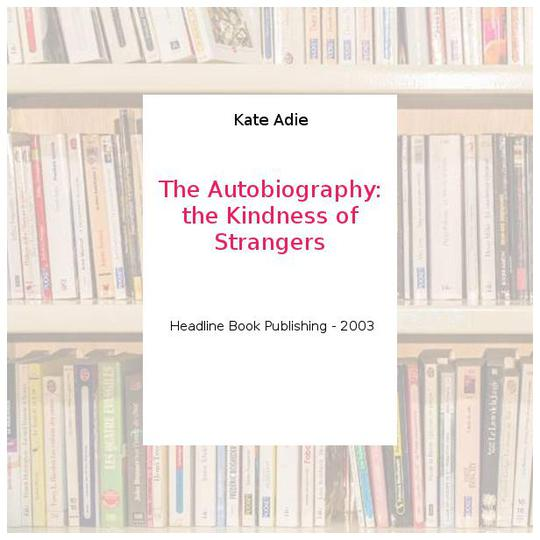 the kindness of strangers the autobiography