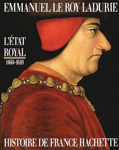 L'Etat royal 1460-1610. De Louis XI à Henri IV - Photo 0