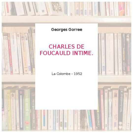 CHARLES DE FOUCAULD INTIME. - Georges Gorree - Photo 0