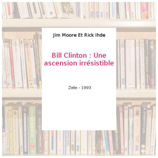 Bill Clinton. Une ascension irrésistible - Photo 0