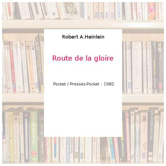 Route de la gloire - Robert A.Heinlein - Photo 0