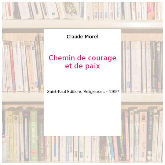 Chemin de courage et de paix - Claude Morel - Photo 0