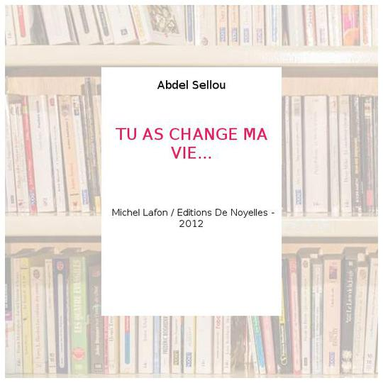 TU AS CHANGE MA VIE    - Abdel Sellou