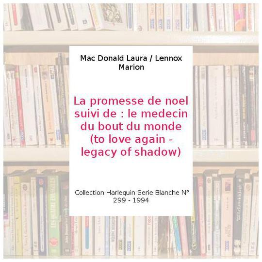 La Promesse De Noel.La Promesse De Noel Suivi De Le Medecin Du Bout Du Monde To Love Again Legacy Of Shadow Mac Donald Laura Lennox Marion
