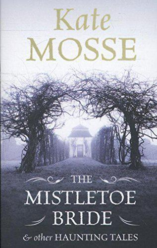 The Mistletoe Bride and Other Haunting Tales - Kate Mosse - Photo 0