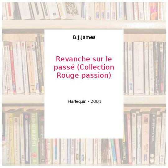 Revanche sur le passé (Collection Rouge passion) - B.J.James - Photo 0