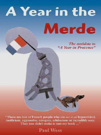 A Year in the Merde: The Antidote to A Year in Provence - West, Paul - Photo 0